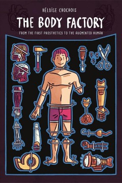 The body factory : from the first prosthetics to the augmented human