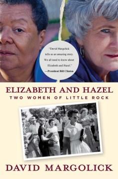 Elizabeth and Hazel : Two Women of Little Rock.