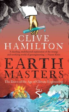 Earthmasters : the dawn of the age of climate engineering