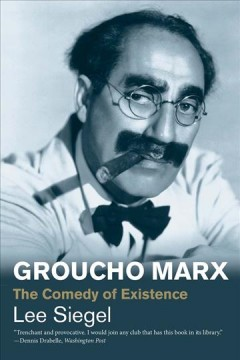 Groucho Marx : the comedy of existence / Lee Siegel.