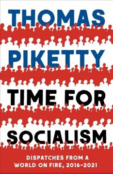 Time for socialism : dispatches from a world on fire, 2016-2021 / Thomas Piketty.