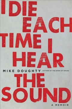 I die each time I hear the sound / by Mike Doughty.