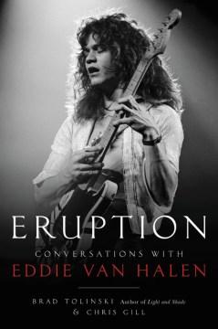 Eruption : conversations with Eddie Van Halen / Brad Tolinski and Chris Gill.