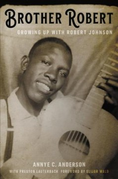 Brother Robert growing up with Robert Johnson / by Mrs. Annye C. Anderson with Preston Lauterbach.