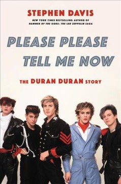 Please Please Tell Me Now : The Duran Duran Story