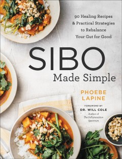 SIBO made simple : 90 healing recipes & practical strategies to rebalance your gut for good / Phoebe Lapine.