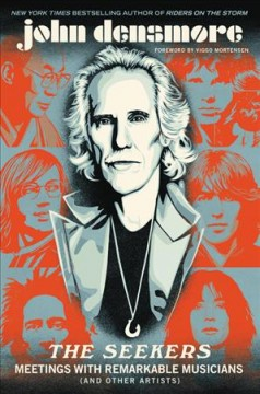 The seekers : meetings with remarkable musicians (and other artists) / John Densmore ; foreword by Viggo Mortensen.