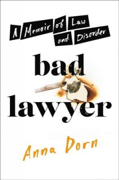 Bad lawyer : a memoir of law & disorder