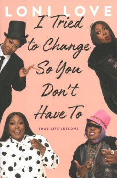 I tried to change so you don't have to : true life lessons / Loni Love ; with Jeannine Amber.