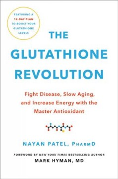 The Glutathione Revolution : Fight Disease, Slow Aging, and Increase Energy With the Master Antioxidant