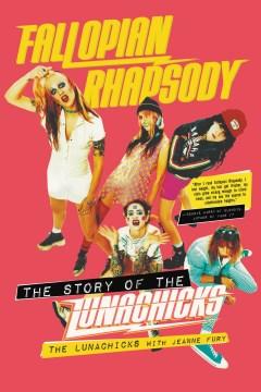 Fallopian rhapsody : the story of The Lunachicks