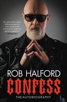 Confess : the autobiography / Rob Halford ; with Ian Gittins.