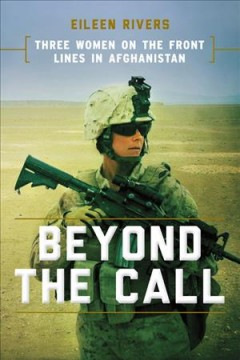 Beyond the call : three women on the front lines in Afghanistan
