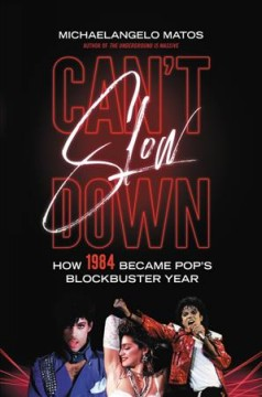 Can't Slow Down : How 1984 Became Pop's Blockbuster Year