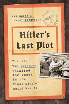 Hitler's last plot : the 139 VIP hostages selected for death in the final days of World War II