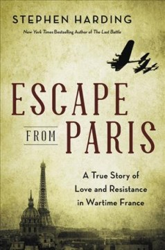 Escape from Paris : A True Story of Love and Resistance in Wartime France