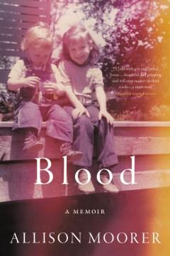 Blood a memoir / Allison Moorer.
