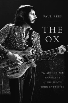 The Ox : The Authorized Biography of the Who's John Entwistle
