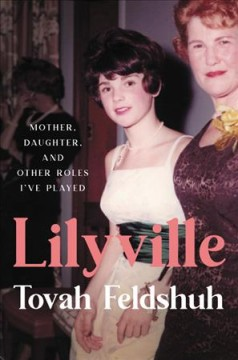 Lilyville : mother, daughter, and other roles I've played / Tovah Feldshuh.