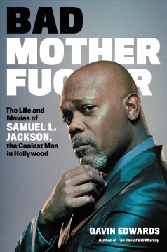Bad Motherfucker : The Life and Movies of Samuel L. Jackson, the Coolest Man in Hollywood