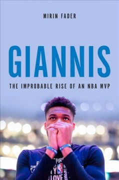 Giannis The Improbable Rise of an NBA MVP / Mirin Fader