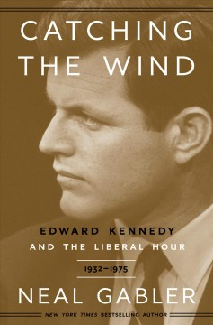 Catching the wind / Edward Kennedy and the Liberal Hour, 1932-1975