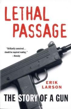 Lethal passage : the story of a gun / Erik Larson.