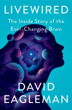 Livewired : the inside story of the ever-changing brain