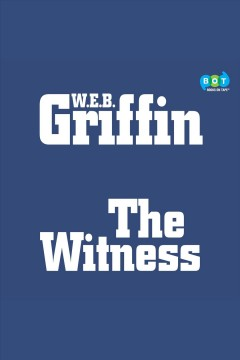 The witness [electronic resource] / W.E.B. Griffin.
