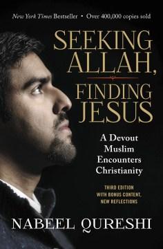 Seeking Allah, finding Jesus : a devout Muslim encounters Christianity Nabeel Qureshi.