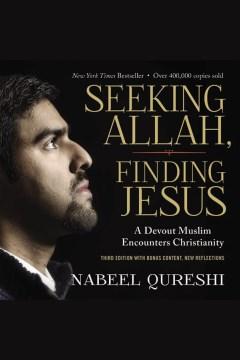 Seeking Allah, finding Jesus : a devout Muslim encounters Christianity [electronic resource] / Nabeel Qureshi.