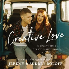 Creative Love : 10 Ways to Build a Fun and Lasting Love