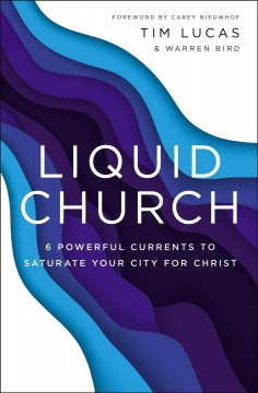 Liquid Church : 6 Powerful Currents to Saturate Your City for Christ
