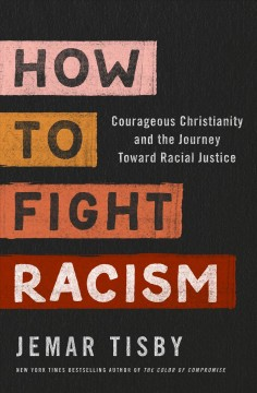 How to fight racism : courageous Christianity and the journey toward racial justice / Jemar Tisby.