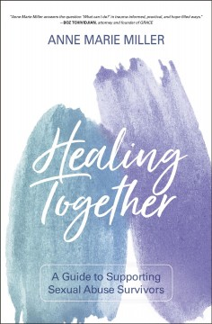 Healing Together : A Guide to Supporting Sexual Abuse Survivors