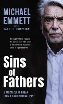 Sins of fathers : a spectacular break from a dark criminal past / Michael Emmett with Harriet Compston ; foreword by Jonathan Aitken.