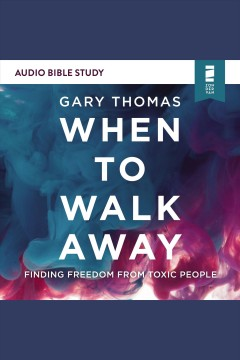 When to walk away : audio bible studies [electronic resource] / Gary Thomas.