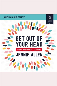 Get out of your head : audio bible studies [electronic resource] / Jennie Allen.