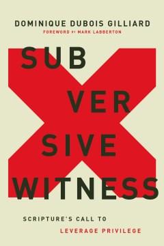 Subversive Witness : Scripture's Call to Leverage Privilege