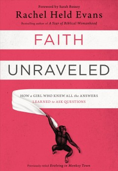 Faith Unraveled : How a Girl Who Knew All the Answers Learned to Ask Questions