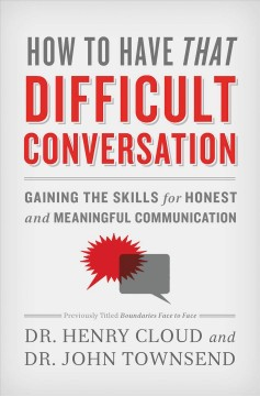 How to Have That Difficult Conversation : Gaining the Skills for Honest and Meaningful Communication John Townsend.