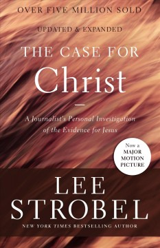 The case for Christ : a journalist's personal investigation of the evidence for Jesus Lee Strobel.