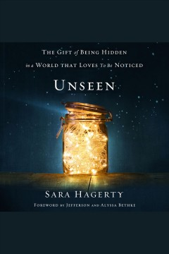 Unseen : the gift of being hidden in a world that loves to be noticed [electronic resource].