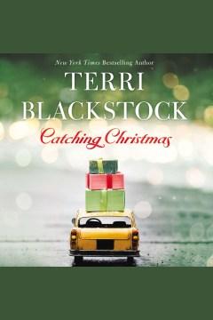 Catching Christmas [electronic resource] / Terri Blackstock.