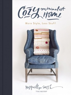 Cozy minimalist home : more style, less stuff Myquillyn Smith.