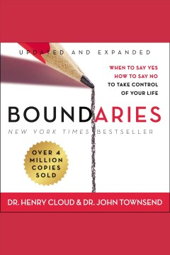 Boundaries : When to Say Yes, How to Say No To Take Control of Your Life [electronic resource] / Dr. Henry Cloud & Dr. John Townsend.