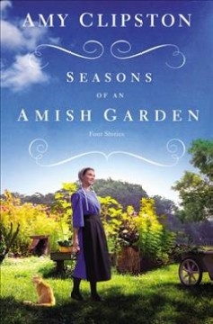 Seasons of an Amish garden : four stories Amy Clipston.