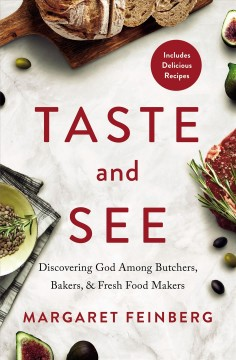 Taste and see : discovering God among butchers, bakers, and fresh food makers