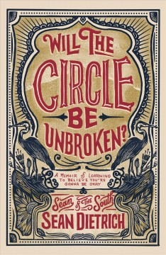 Will the Circle Be Unbroken? : A Memoir of Learning to Believe Youѫre Gonna Be Okay