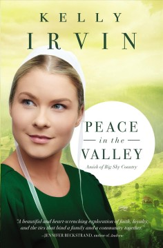 Peace in the valley : Amish of big sky country Kelly Irvin.